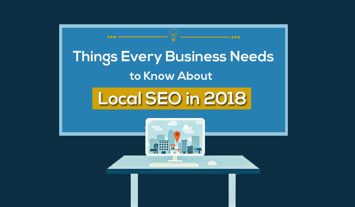 Things Every Business Need to Know About Local SEO in 2018