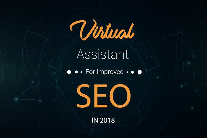 Virtual Assistant For Improved SEO in 2018