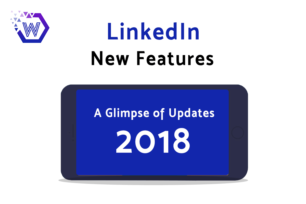 LinkedIn New Features : A Glimpse of Updates 2018